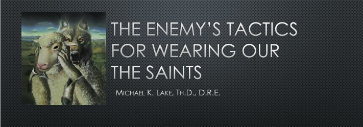 Spiritual Warfare, End-times, wearing out the saints
